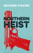 Richard O`Rawe Northern Heist