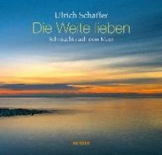 Schaffer, Ulrich Die Weite lieben