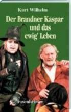 Wilhelm, Kurt Der Brandner Kaspar und das ewig` Leben