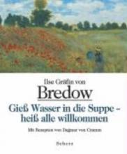 Bredow, Ilse Gräfin von Gieß Wasser in die Suppe - heiß alle willkommen