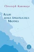 Ransmayr, Christoph Atlas eines ängstlichen Mannes
