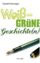 Schwaiger, Gerald Weiß-grüne Geschichte(n)