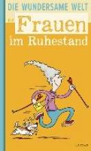 Höke, Linus Die wundersame Welt der Frauen im Ruhestand