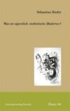 Kiefer, Sebastian Was ist eigentlich »ästhetische Moderne«?