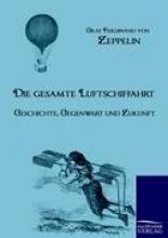 Graf Ferdinand Von Zeppelin,   Ferdinand, Gra Zeppelin Die Gesamte Luftschiffahrt