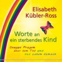 Kübler-Ross, Elisabeth Worte an ein sterbendes Kind