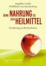 Wolffskeel von Reichenberg, Angelika Deine Nahrung sei dein Heilmittel - Ernährung im Biorhythmus