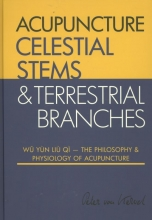 Peter van Kervel , Celestial Stems & Terrestrial Branches The philosophy and physiology of acupuncture