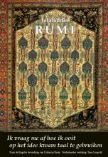 Jelaluddin  Rumi Ik vraag me af hoe ik ooit op het idee kwam taal te gebruiken