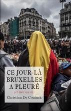 Christian De Coninck , Ce jour-là Bruxelles a pleuré (et moi aussi)