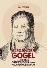Jan  Postma Alexander Gogel (1765-1821). Grondlegger van de Nederlandse staat