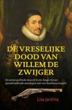 Lisa  Jardine De vreselijke dood van Willem de Zwijger
