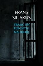 Frans Siliakus , TRAAG EN PLECHTIG NADERBIJ