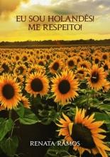 Renata Ramos , Eu sou holandês! Me respeito!