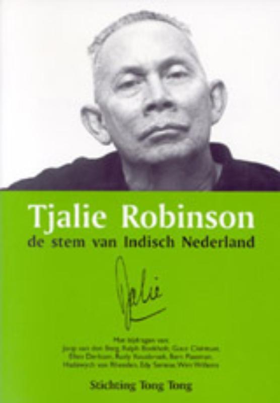 ,Tjalie Robinson, de stem van Indisch Nederland