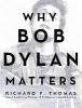 Thomas, Richard F.,Why Bob Dylan Matters