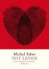 Michel Faber,Tot leven