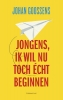 <b>Johan  Goossens</b>,Jongens, ik wil nu toch �cht beginnen