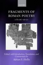 Adrian S. (Fellow and Tutor in Classics, Keble College, Oxford) Hollis Fragments of Roman Poetry c.60 BC-AD 20
