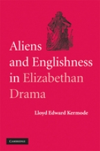 Kermode, Lloyd Edward Aliens and Englishness in Elizabethan Drama