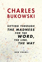 Bukowski, Charles Sifting Through the Madness for the Word, the Line, the Way