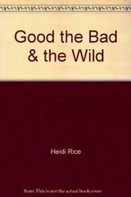 Rice, Heidi Good, the Bad and the Wild