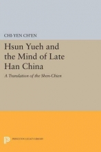 Ch`en, Chi-yen Hsun Yueh and the Mind of Late Han China - A Translation of the SHEN-CHIEN