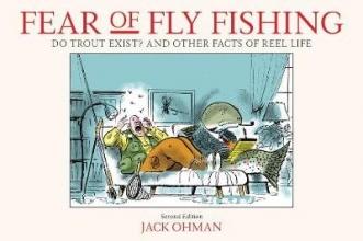Ohman, Jack Fear of Fly Fishing