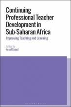 Yusuf (Cape Peninsula University of Technology, South Africa) Sayed Continuing Professional Teacher Development in Sub-Saharan Africa