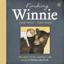 Mattick, Lindsay Finding Winnie: The Story of the Real Bear Who Inspired Winn