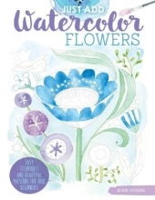 Robin Pickens Just Add Watercolor Flowers