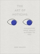 Rob Walker The Art of Noticing
