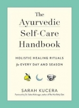 Sarah Kucera The Ayurvedic Self-Care Handbook