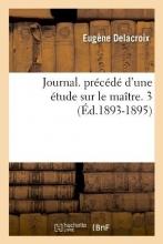 Delacroix, Eugene Journal. Précédé d`Une Étude Sur Le Maître. 3 (Éd.1893-1895)