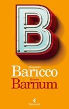 Alessandro  Baricco Il nuovo Barnum