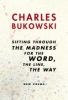 Charles Bukowski, sifting through the madness for the word, the line, the way