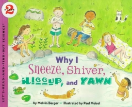 Berger, Melvin Why I Sneeze, Shiver, Hiccup, & Yawn