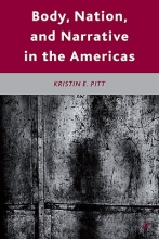 Pitt, Kristin E. Body, Nation, and Narrative in the Americas
