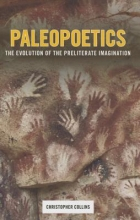 Collins, Christopher Paleopoetics - The Evolution of the Preliterate Imagination
