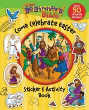 The Beginner`s Bible Come Celebrate Easter Sticker and Activity Book