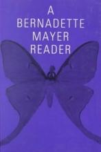 Mayer, Bernadette A Bernadette Mayer Reader