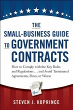 Koprince, Steven J. The Small-Business Guide to Government Contracts