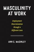 Mcginley, Ann C. Masculinity at Work