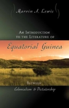 Lewis, Marvin An Introduction to the Literature of Equatorial Guinea