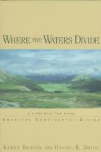 Berger, Karen Where the Waters Divide - A 3,000-Mile Trek Along America`s Continental Divide