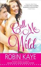 Kaye, Robin Call Me Wild