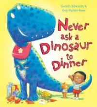 Edwards, Gareth Never Ask a Dinosaur to Dinner