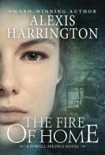 Harrington, Alexis The Fire of Home