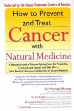 Michael T. Murray,   Tim Birdsall,   Joseph E. Pizzorno,   Paul Reilly How to Prevent and Treat Cancer with Natural Medicine