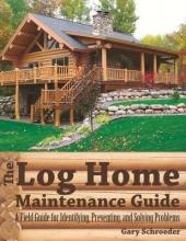 Schroeder, Gary The Log Home Maintenance Guide